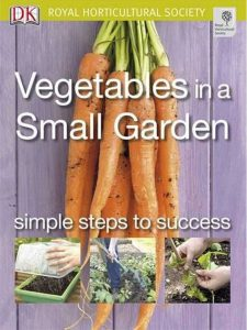 Vegetables in a Small Garden (Rhs Simple Steps to Success)