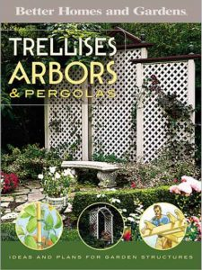 Trellises, Arbors & Pergolas: Ideas and Plans for Garden Structures (Better Homes & Gardens Do It Yourself)