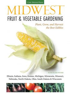 Midwest Fruit & Vegetable Gardening: Plant, Grow, and Harvest the Best Edibles - Illinois, Indiana, Iowa, Kansas, Michigan, Minnesota, Missouri